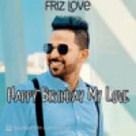 Friz Love - Happy Birthday My Love