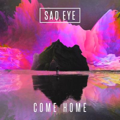 Come Home - Sad Eye mp3 download