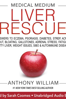 Medical Medium Liver Rescue: Answers to Eczema, Psoriasis, Diabetes, Strep, Acne, Gout, Bloating, Gallstones, Adrenal Stress, Fatigue, Fatty Liver, Weight Issues, SIBO & Autoimmune Disease (Unabridged) - Anthony William