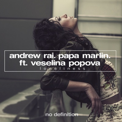 Loneliness - Andrew Rai & Papa Marlin Feat. Veselina Popova mp3 download