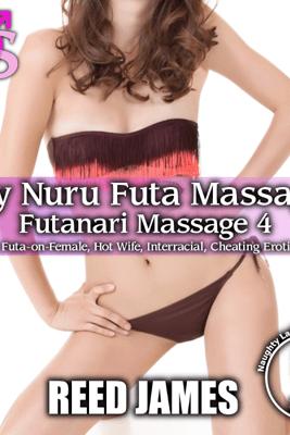 My Nuru Futa Massage (A Futa-on-Female, Hot Wife, Interracial, Cheating Erotica): Futanari Massage Series, Book 4 (Unabridged) - Reed James