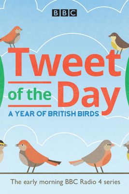 Tweet of the Day: A Year of British Birds (Original Recording) - BBC Natural History Radio