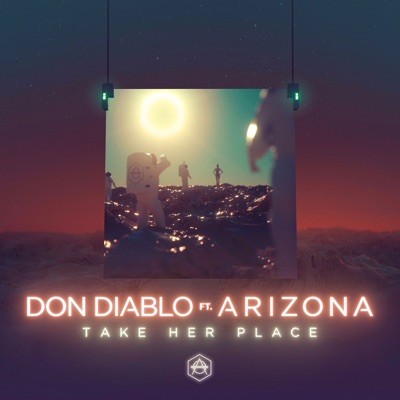 Take Her Place - Don Diablo Feat. A R I Z O N A mp3 download