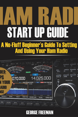 Ham Radio Start Up Guide: A No-Fluff Beginner's Guide to Setting Up and Using Your Ham Radio (Unabridged) - George Freeman