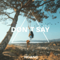 Free Download Hoang Don't Say (feat. Nevve) Mp3