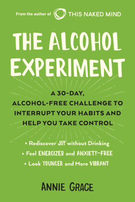 The Alcohol Experiment: A 30-day, Alcohol-Free Challenge to Interrupt Your Habits and Help You Take Control (Unabridged) - Annie Grace