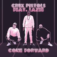 Come Forward (feat. Lazee) Crux Pistols