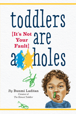 Toddlers Are A**holes: It's Not Your Fault (Unabridged) - Bunmi Laditan