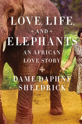 Love, Life, and Elephants - Daphne Sheldrick