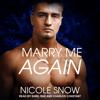 Nicole Snow - Marry Me Again: A Billionaire Second Chance Romance  artwork
