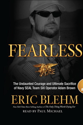 Fearless: The Undaunted Courage and Ultimate Sacrifice of Navy Seal Team Six Operator Adam Brown - Eric Blehm
