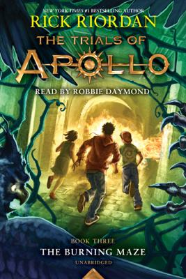 The Trials of Apollo, Book Three: The Burning Maze (Unabridged) - Rick Riordan