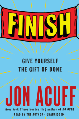 Finish: Give Yourself the Gift of Done (Unabridged) - Jon Acuff