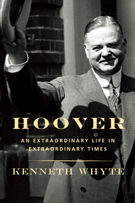 Hoover: An Extraordinary Life in Extraordinary Times (Unabridged) - Kenneth Whyte