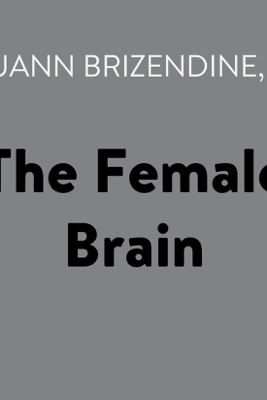 The Female Brain (Unabridged) - Louann Brizendine, M.D.