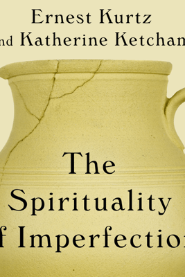 The Spirituality of Imperfection: Storytelling and the Search for Meaning - Katherine Ketcham & Ernest Kurtz