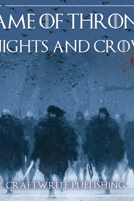 Game of Thrones: A Look at the Knights and Crows: Game of Thrones Mysteries and Lore, Book 7 (Unabridged) - CraftWrite Publishing