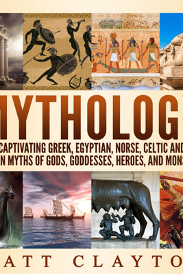 Mythology: Captivating Greek, Egyptian, Norse, Celtic and Roman Myths of Gods, Goddesses, Heroes, and Monsters (Unabridged) - Matt Clayton