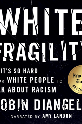 White Fragility: Why It's So Hard for White People to Talk About Racism (Unabridged) - Robin DiAngelo