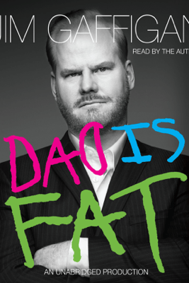 Dad Is Fat (Unabridged) - Jim Gaffigan