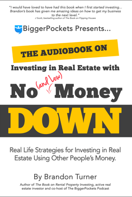The Book on Investing In Real Estate with No (and Low) Money Down: Real Life Strategies for Investing in Real Estate Using Other People's Money (Unabridged) - Brandon Turner