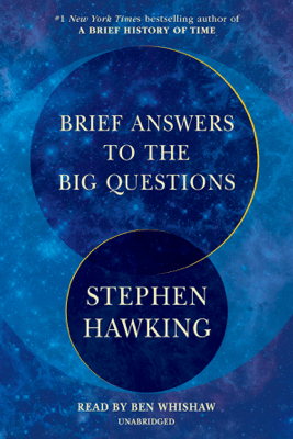 Brief Answers to the Big Questions (Unabridged) - Stephen Hawking