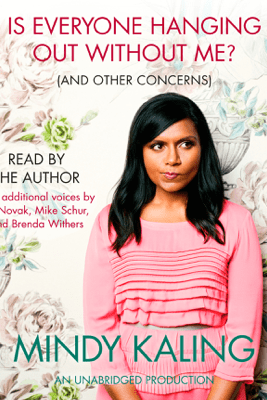 Is Everyone Hanging Out Without Me? (And Other Concerns) (Unabridged) - Mindy Kaling