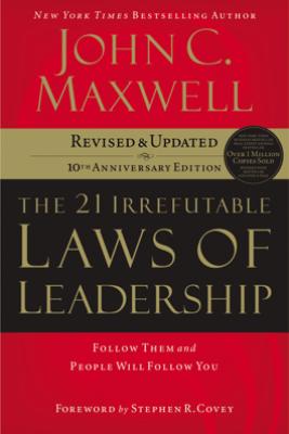 the 21 Irrefutable Laws of Leadership (Abridged) - John C. Maxwell
