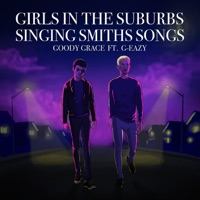 Girls in the Suburbs Singing Smiths Songs (feat. G-Eazy) - Single - Goody Grace mp3 download