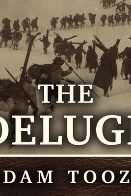 The Deluge: The Great War, America and the Remaking of the Global Order, 1916-1931 - Adam Tooze