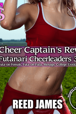 Cheer Captain's Reward: Futanari Cheerleaders 3 (Unabridged) - Reed James