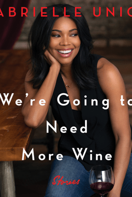We're Going to Need More Wine - Gabrielle Union