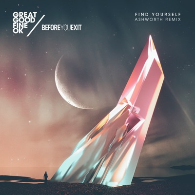 Find Yourself (Ashworth Remix) - Great Good Fine Ok & Before You Exit mp3 download