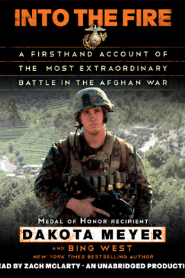 Into the Fire: A Firsthand Account of the Most Extraordinary Battle in the Afghan War (Unabridged) - Dakota Meyer & Bing West