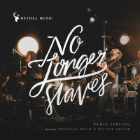 No Longer Slaves (Radio Version) Bethel Music, Jonathan David & Melissa Helser