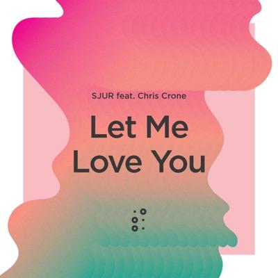 Let Me Love You - SJUR Feat. Chris Crone mp3 download