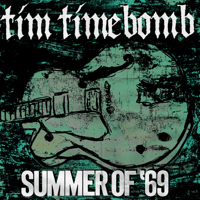 Summer Of '69 Tim Timebomb