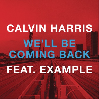 We'll Be Coming Back (feat. Example) [Remixes] - EP - Calvin Harris mp3 download