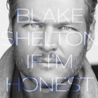 If I'm Honest - Blake Shelton mp3 download