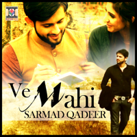 Ve Mahi Sarmad Qadeer