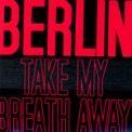 Free Download Berlin Take My Breath Away (Re-Recorded) Mp3