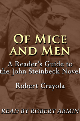 Of Mice and Men: A Reader's Guide to the John Steinbeck Novel (Unabridged) - Robert Crayola