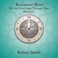 Kawaranai Mono - The Girl Who Leapt Through Time - Piano Solo Kenzie Smith Piano MP3