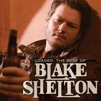 Loaded: The Best of Blake Shelton - Blake Shelton mp3 download