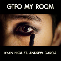 GTFO My Room (feat. Andrew Garcia) Ryan Higa MP3