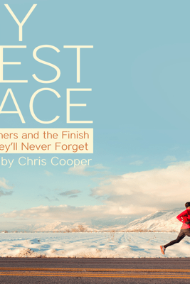 My Best Race: 50 Runners and the Finish Line They'll Never Forget (Unabridged) - Chris Cooper