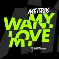 Want My Love (feat. Elisabeth Troy) Metrik MP3