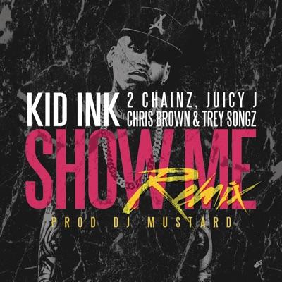 Show Me Remix - Kid Ink Feat. Trey Songz & Juicy J & 2 Chainz & Chris Brown mp3 download