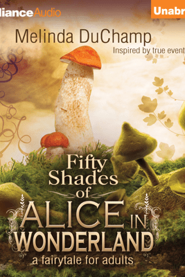 Fifty Shades of Alice in Wonderland: Fifty Shades of Alice Trilogy, Book 1 (Unabridged) - Melinda DuChamp