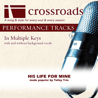 His Life For Mine (Demonstration in A) Crossroads Performance Tracks